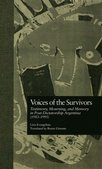 Voices of the Survivors Testimony, Mourning, and Memory in Post-Dictatorship Argentina (1983-1995) book cover