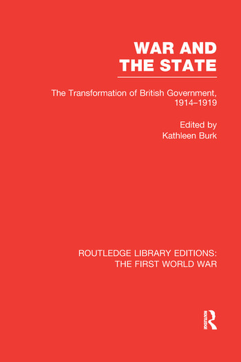 War and the State (RLE The First World War) The Transformation of British Government, 1914-1919 book cover