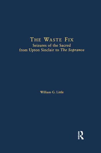 The Waste Fix Seizures of the Sacred from Upton Sinclair to the Sopranos book cover