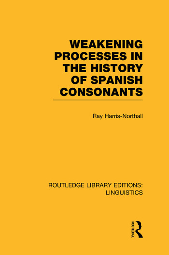 Weakening Processes in the History of Spanish Consonants (RLE Linguistics E: Indo-European Linguistics) book cover