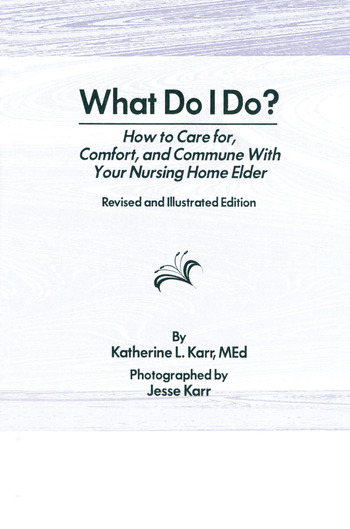 What Do I Do? How to Care for, Comfort, and Commune With Your Nursing Home Elder, Revised and Illustrated Edition book cover