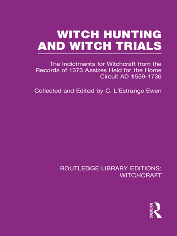Witch Hunting and Witch Trials (RLE Witchcraft) The Indictments for Witchcraft from the Records of the 1373 Assizes Held from the Home Court 1559-1736 AD book cover