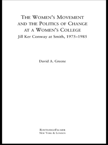 The Women's Movement and the Politics of Change at a Women's College Jill Ker Conway at Smith, 1975-1985 book cover