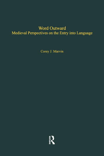 Word Outward Medieval Perspectives on the Entry into Language book cover