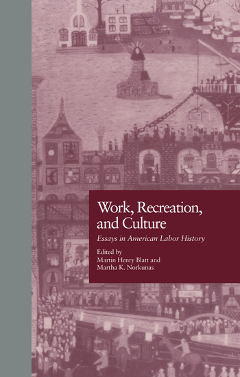 Work, Recreation, and Culture Essays in American Labor History book cover