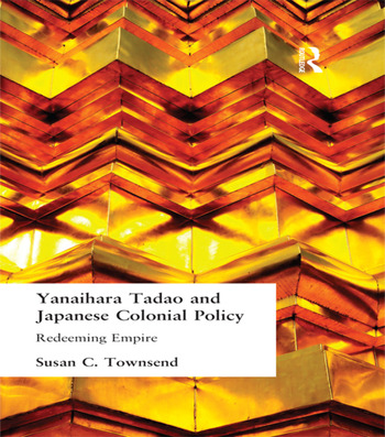 Yanihara Tadao and Japanese Colonial Policy Redeeming Empire book cover