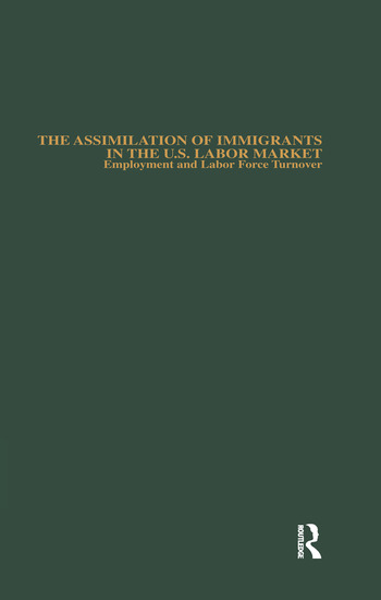 The Assimilation of Immigrants in the U.S. Labor Market Employment and Labor Force Turnover book cover