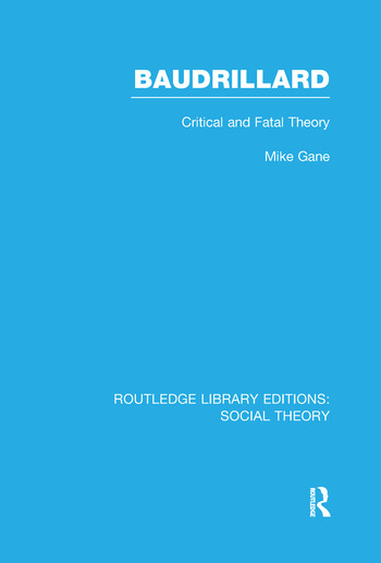 Baudrillard (RLE Social Theory) Critical and Fatal Theory book cover