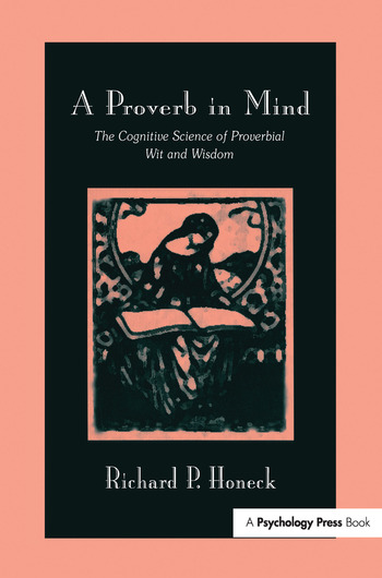 A Proverb in Mind The Cognitive Science of Proverbial Wit and Wisdom book cover