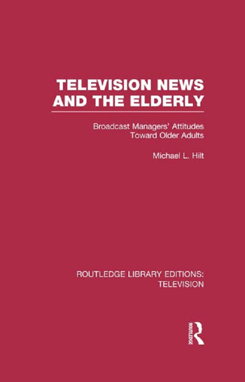 Television News and the Elderly Broadcast Managers' Attitudes Toward Older Adults book cover