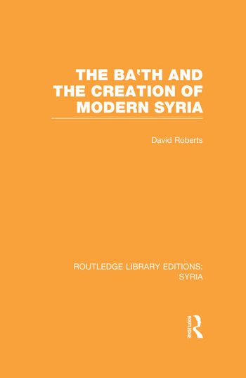 The Ba'th and the Creation of Modern Syria (RLE Syria) book cover
