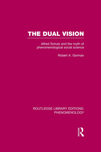 The Dual Vision Alfred Schutz and the Myth of Phenomenological Social Science book cover