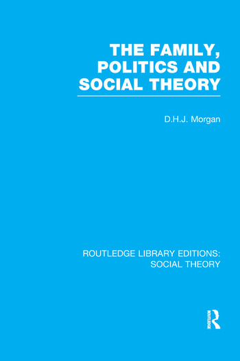 The Family, Politics, and Social Theory (RLE Social Theory) book cover