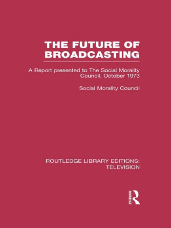 The Future of Broadcasting A Report Presented to the Social Morality Council, October 1973 book cover
