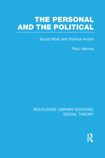 The Personal and the Political (RLE Social Theory) Social Work and Political Action book cover