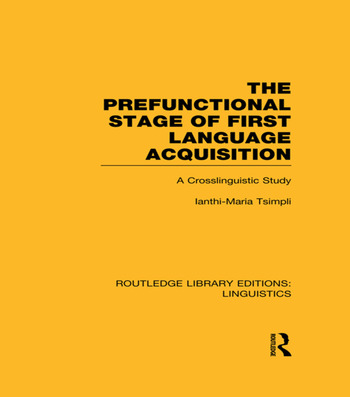 The Prefunctional Stage of First Language Acquistion (RLE Linguistics C: Applied Linguistics) A Crosslinguistic Study book cover
