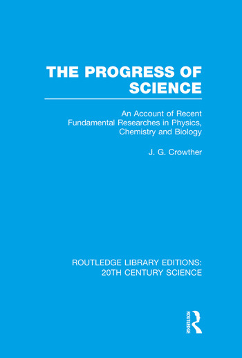 The Progress of Science An Account of Recent Fundamental Researches in Physics, Chemistry and Biology book cover