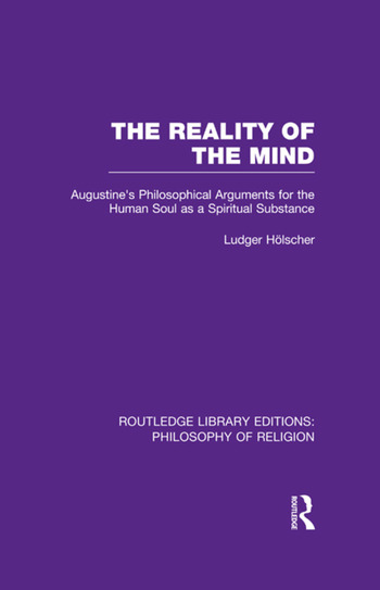 The Reality of the Mind St Augustine's Philosophical Arguments for the Human Soul as a Spiritual Substance book cover
