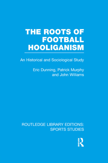 The Roots of Football Hooliganism (RLE Sports Studies) An Historical and Sociological Study book cover