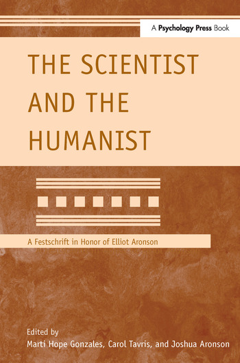 The Scientist and the Humanist A Festschrift in Honor of Elliot Aronson book cover