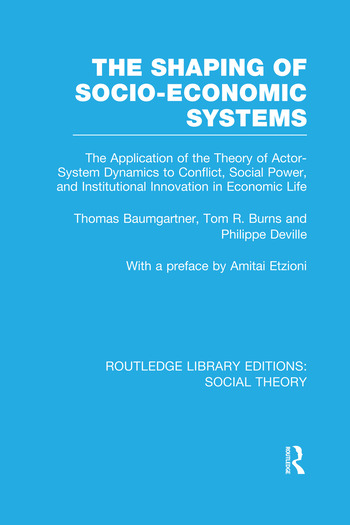 The Shaping of Socio-Economic Systems The application of the theory of actor-system dynamics to conflict, social power, and institutional innovation in economic life book cover