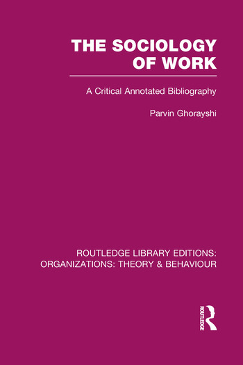 The Sociology of Work (RLE: Organizations) A Critical Annotated Bibliography book cover