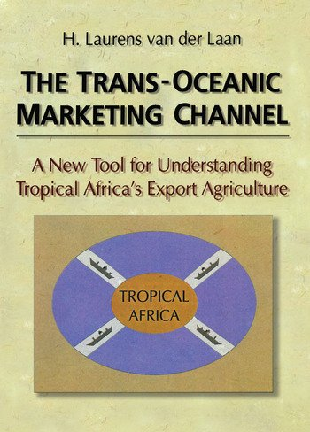 The Trans-Oceanic Marketing Channel A New Tool for Understanding Tropical Africa's Export Agriculture book cover