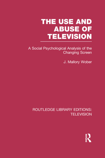 The Use and Abuse of Television A Social Psychological Analysis of the Changing Screen book cover