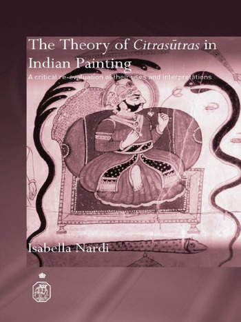 The Theory of Citrasutras in Indian Painting A Critical Re-evaluation of their Uses and Interpretations book cover