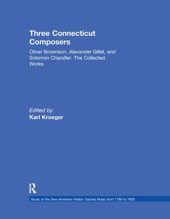 Three Connecticut Composers Oliver Brownson, Alexander Gillet, and Solomon Chandler: The Collected Works book cover