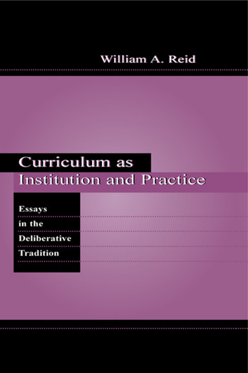 Curriculum as Institution and Practice Essays in the Deliberative Tradition book cover
