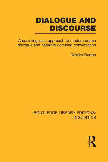 Dialogue and Discourse (RLE Linguistics C: Applied Linguistics) A Sociolinguistic Approach to Modern Drama Dialogue and Naturally Occurring Conversation book cover