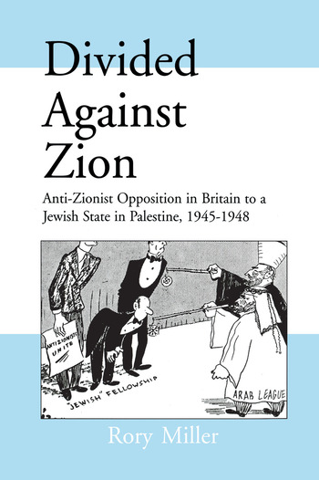 Divided Against Zion Anti-Zionist Opposition to the Creation of a Jewish State in Palestine, 1945-1948 book cover