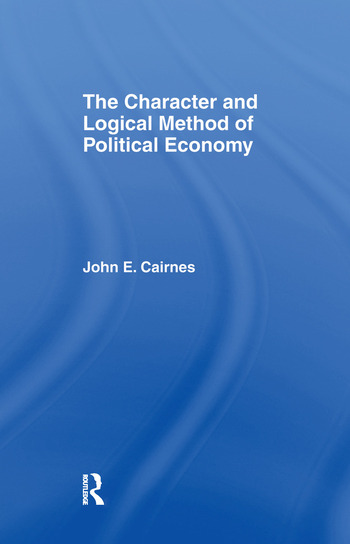 The Character and Logical Method of Political Economy book cover