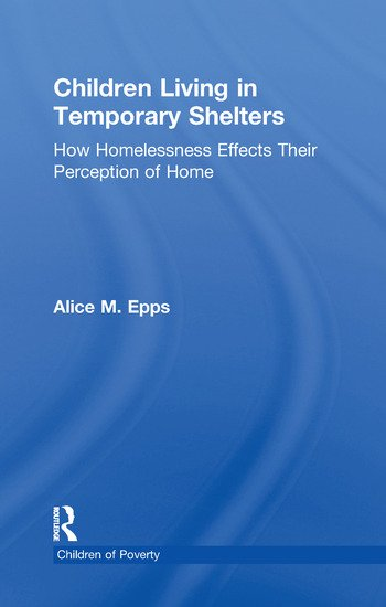 Children Living in Temporary Shelters How Homelessness Effects Their Perception of Home book cover
