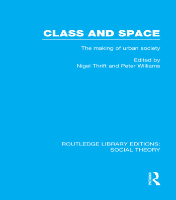 Class and Space (RLE Social Theory) The Making of Urban Society book cover
