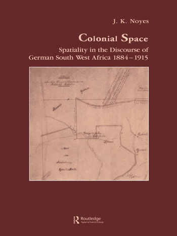 Colonial Space Spatiality in the Discourse of German South West Africa 1884-1915 book cover