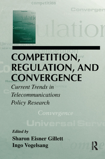 Competition, Regulation, and Convergence Current Trends in Telecommunications Policy Research book cover