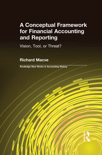 A Conceptual Framework for Financial Accounting and Reporting Vision, Tool, or Threat? book cover