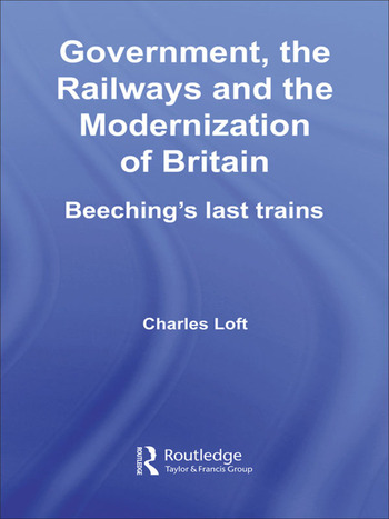Government, the Railways and the Modernization of Britain Beeching's Last Trains book cover