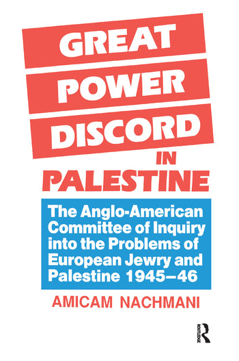 Great Power Discord in Palestine The Anglo-American Committee of Inquiry into the Problems of European Jewry and Palestine 1945-46 book cover