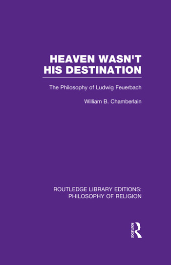 Heaven Wasn't His Destination The Philosophy of Ludwig Feuerbach book cover