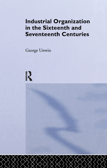 Industrial Organization in the Sixteenth and Seventeenth Centuries Unwin, G. book cover