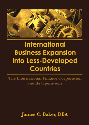 International Business Expansion Into Less-Developed Countries The International Finance Corporation and Its Operations book cover