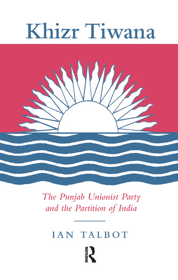Khizr Tiwana, the Punjab Unionist Party and the Partition of India book cover
