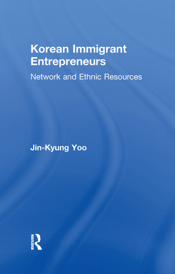 Korean Immigrant Entrepreneurs Networks and Ethnic Resources book cover