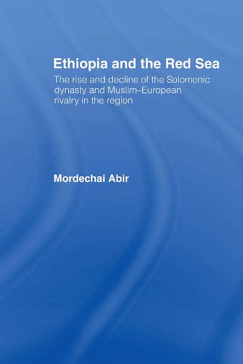 Ethiopia and the Red Sea The Rise and Decline of the Solomonic Dynasty and Muslim European Rivalry in the Region book cover