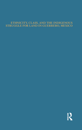 Ethnicity, Class, and the Indigenous Struggle for Land in Guerrero, Mexico book cover