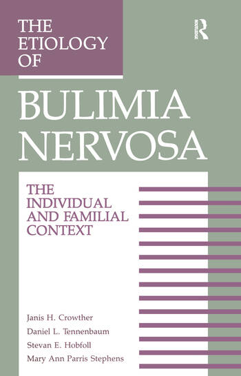The Etiology Of Bulimia Nervosa The Individual And Familial Context: Material Arising From The Second Annual Kent Psychology Forum, Kent, October 1990 book cover