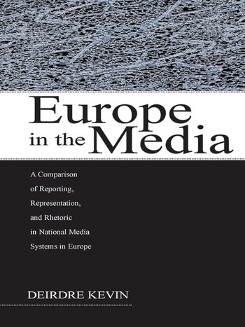 Europe in the Media A Comparison of Reporting, Representation, and Rhetoric in National Media Systems in Europe book cover